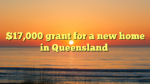 $17,000 grant for a new home in Queensland