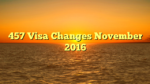457 Visa Changes November 2016
