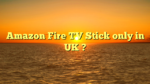 Amazon Fire TV Stick only in UK ?