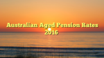 Australian Aged Pension Rates 2016