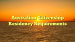 Australian Citizenship Residency Requirements