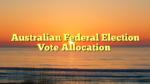 Australian Federal Election Vote Allocation