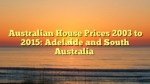 Australian House Prices 2003 to 2015: Adelaide and South Australia