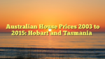 Australian House Prices 2003 to 2015: Hobart and Tasmania