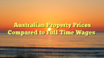 Australian Property Prices Compared to Full Time Wages