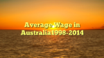 Average Wage in Australia1998-2014
