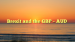 Brexit and the GBP – AUD