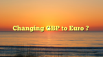 Changing GBP to Euro ?
