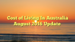 Cost of Living In Australia August 2016 Update