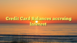 Credit Card Balances accruing Interest