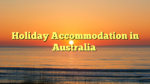 Holiday Accommodation in Australia