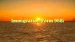 Immigration Form 968i