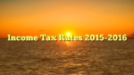 Income Tax Rates 2015-2016