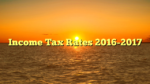 Income Tax Rates 2016-2017