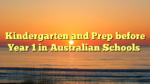 Kindergarten and Prep before Year 1 in Australian Schools