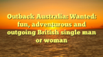 Outback Australia: Wanted: fun, adventurous and outgoing British single man or woman
