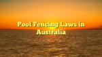 Pool Fencing Laws in Australia
