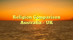 Religion Comparison Australia – UK