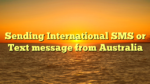 Sending International SMS or Text message from Australia
