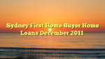 Sydney First Home Buyer Home Loans December 2011