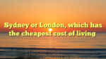 Sydney or London, which has the cheapest cost of living