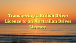 Transferring a British Driver Licence to an Australian Driver Licence