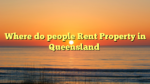 Where do people Rent Property in Queensland