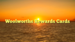 Woolworths Rewards Cards