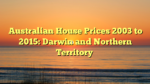 Australian House Prices 2003 to 2015: Darwin and Northern Territory