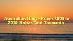 Australian House Prices 2003 to 2015: Hobart and Tasmania