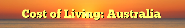 Cost of Living: Australia