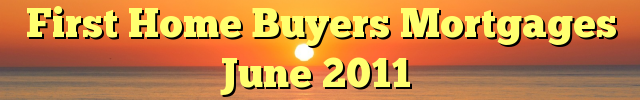 First Home Buyers Mortgages June 2011