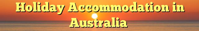 Holiday Accommodation in Australia