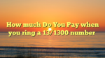 How much Do You Pay when you ring a 13/1300 number
