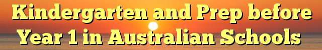 Kindergarten and Prep before Year 1 in Australian Schools