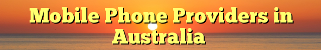 Mobile Phone Providers in Australia