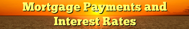 Mortgage Payments and Interest Rates