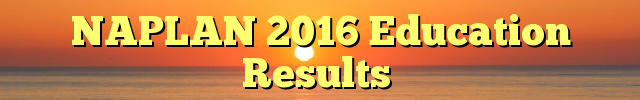 NAPLAN 2016 Education Results