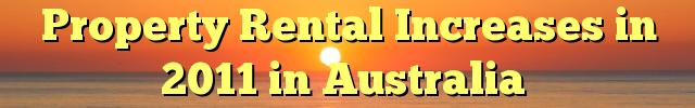Property Rental Increases in 2011 in Australia