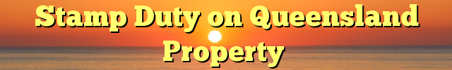 Stamp Duty on Queensland Property