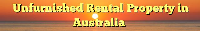 Unfurnished Rental Property in Australia